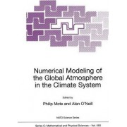 Numerical Modeling of the Global Atmosphere in the Climate System by Philip W. Mote
