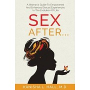 Sex After...: A Woman's Guide to Empowered and Enhanced Sexual Experiences in the Evolution of Life