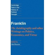 Franklin: The Autobiography and Other Writings on Politics, Economics, and Virtue by Benjamin Franklin