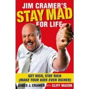 Jim Cramer's Stay Mad for Life by Jim Cramer