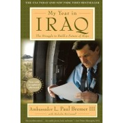 My Year In Iraq: The Struggle To Build a Future of Hope by Paul Bremer