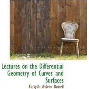 Lectures on the Differential Geometry of Curves and Surfaces by Forsyth Andrew Russell