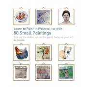 Learn to Paint in Watercolour with 50 Small Paintings by Wil Freeborn
