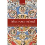 Ethics in Ancient Israel by John Barton