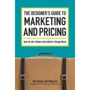 The Designer's Guide to Marketing and Pricing by Ilise Benun