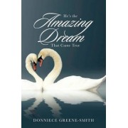 He's the Amazing Dream That Came True by Donniece Greene-Smith