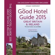 The Good Hotel Guide Great Britain & Ireland 2015 by Adam Raphael