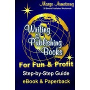 Writing & Publishing Books for Fun & Profit: Step-By-Step Guide for eBook and Paperback