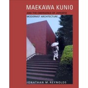 Maekawa Kunio and the Emergence of Japanese Modernist Architecture by Jonathan M. Reynolds