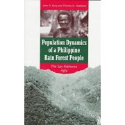 Population Dynamics of a Philippine Rain Forest People by John D. Early