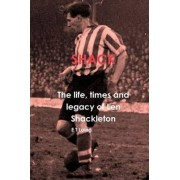 Shack: the Life, Times and Legacy of Len Shackleton by E T Laing