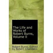 The Life and Works of Robert Burns, Volume II by Robert Burns