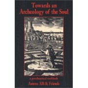 Towards an Archeology of the Soul by Antero Alli