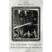 The Columbia History of Jews and Judaism in America by Marc Lee Raphael