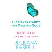 The Seven Habits for Feeling Good - Your Emotional Brain: Don't Let Your Emotions Run Your Life