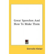Great Speeches and How to Make Them by Grenville Kleiser