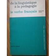 De La Linguistique A La Pedagogie Le Verbe Francais - Madeleine Csecsy