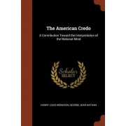 The American Credo: A Contribution Toward the Interpretation of the National Mind