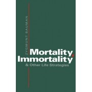 Mortality, Immortality and Other Life Strategies by Zygmunt Bauman