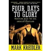 Four Days to Glory by Mark Kreidler