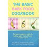 The Basic Baby Food Cookbook by E. Julianne Hood