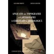 Aplicaţii ale topografiei şi cartografiei în cercetarea arheologică.