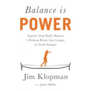 Balance Is Power: Improve Your Body's Balance to Perform Better, Live Longer, and Look Younger