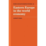 Eastern Europe in the World Economy by Laszlo Csaba
