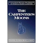 The Carpenter's Moons: A Tale from Beyond the Mirror of Eternal Blissfullessness