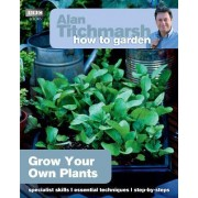 Alan Titchmarsh How to Garden: Grow Your Own Plants by Alan Titchmarsh