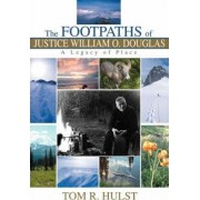The Footpaths of Justice William O. Douglas by Tom R Hulst
