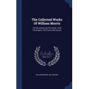 The Collected Works of William Morris: The Wood Beyond the World. Child Christopher. Old French Romances