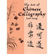 Art of Chinese Calligraphy by Jean Long