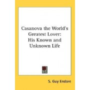Casanova the World's Greatest Lover by S Guy Endore