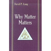 Why Matter Matters by David P. Lang