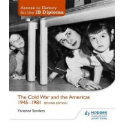 The Access to History for the IB Diploma: The Cold War and the Americas 1945-198 by Vivienne Sanders