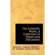 The Scientific Works, a Collection of Papers and Discussions by Siemens