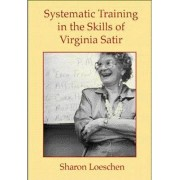 Systematic Training in the Skills of Virginia Satir by Sharon Loeschen