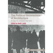 The Political Unconscious of Architecture by Nadir Lahiji