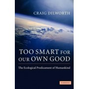 Too Smart for Our Own Good by Craig Dilworth