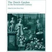 The Dutch Garden in the Seventeenth Century by John Dixon Hunt