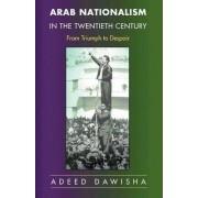 Arab Nationalism in the Twentieth Century by Adeed I. Dawisha