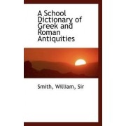 A School Dictionary of Greek and Roman Antiquities by William Smith