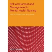 Risk Assessment and Management in Mental Health Nursing by Phil Woods