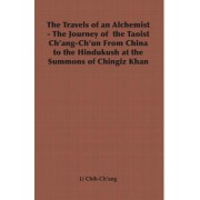 The Travels of an Alchemist - The Journey of the Taoist Ch'ang-Ch'un From China to the Hindukush at the Summons of Chingiz Khan by Li Chih-Ch'ang