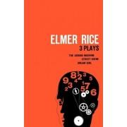 Elmer Rice: Three Plays by Elmer Rice