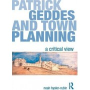 Patrick Geddes and Town Planning by Noah Hysler-Rubin