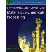 Environmentally Conscious Materials and Chemicals Processing by Myer Kutz