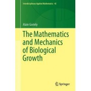 The Mathematics and Mechanics of Biological Growth by Alain Goriely
