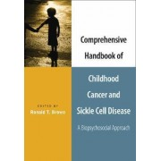 Comprehensive Handbook of Childhood Cancer and Sickle Cell Disease by Ronald T. Brown
